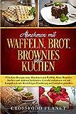 Abnehmen mit Waffeln , Brot, Brownies und Kuchen: 95 leckere Rezepte zum  abnehmen . Gewicht...