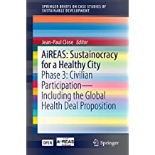 AiREAS: Sustainocracy for a Healthy City: Phase 3: Civilian Participation – Including the Global Health Deal Proposition (SpringerBriefs on Case Studies of Sustainable Development) (English Edition)