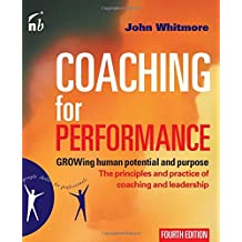 Coaching for Performance: GROWing Human Potential and Purpose - the Principles and Practice of Coaching and Leadership