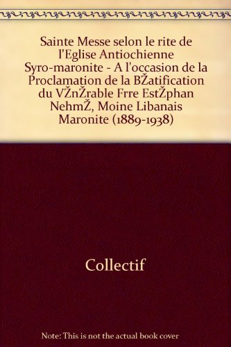 Collectif - Sainte messe selon le rite de l eglise antiochienne syro-maronite - a l occasion de la proclamation de la béatification du vénérable frère estéphan nehmé, moine libanais maronite (1889-1938)