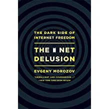 The Net Delusion: The Dark Side of Internet Freedom