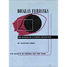 Douglas Fairbanks: The Making of a Screen Character (Museum of Modern Art Film Library Series) by Alistair Cooke (2002-10-21)