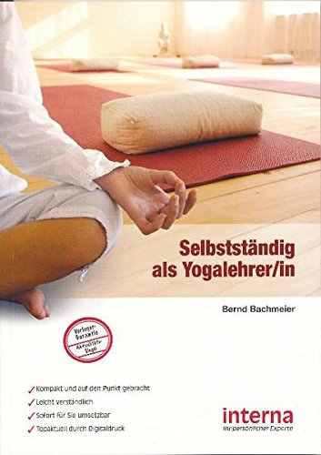 Selbstständig als Yogalehrer/in: Mit innerer Kraft zum Erfolg – selbstständig als Yogalehrer/in