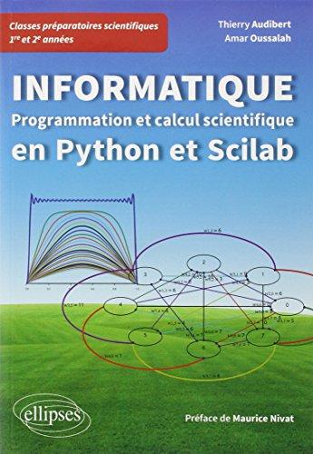 Informatique : programmation et calcul scientifique en Python et Scilab : Classes préparatoires scientifiques 1re et 2e années
