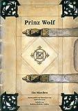 Prinz Wolf: Ein Märchen - Rebecca McBride-Tröhler, Gabrielle Gern