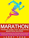 Marathon: Training Guide That Guarantee Marathon Success.: A Guide To Running Your Marathon Successfully, Preparation, Training Programs, Nutrition Tips