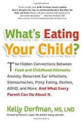 What's Eating Your Child?: The Hidden Connection Between Food and Childhood Ailments by Kelly Dorfman (2011-04-28)