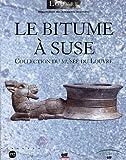 Le bitume à Suse - Collection du Musée du Louvre