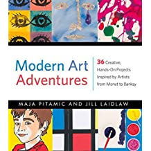 Modern Art Adventures: 36 Creative, Hands-On Projects Inspired by Artists from Monet to Banksy by Maja Pitamic (2015-04-01)