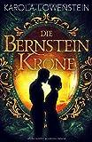 Die Bernsteinkrone (Die Bernstein-Chroniken, Band 2) von Karola Löwenstein