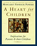 A Heart for Children: Inspirations for Parents and Their Children