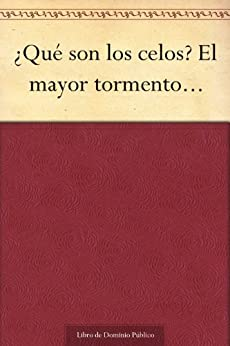 qu-son-los-celos-el-mayor-tormento-spanish-edition