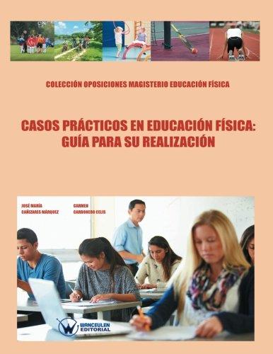 Casos Prácticos en Educación Física: Guía para su realización (COLECCIÓN OPOSICIONES PARA PROFESORADO DE EDUCACIÓN FÍSICA EN PRIMARIA) - 9788499934693 por JOSÉ MARÍA CAÑIZARES MÁRQUEZ