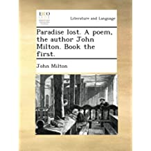 Paradise lost. A poem, the author John Milton. Book the first.
