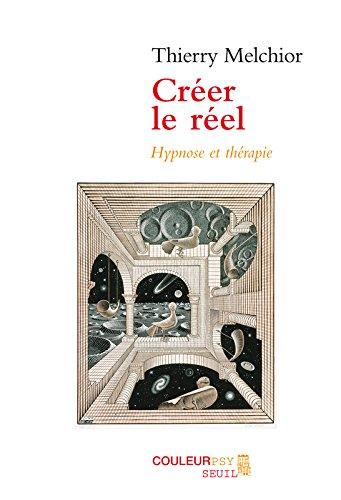 Créer le réel - Hypnose et thérapie