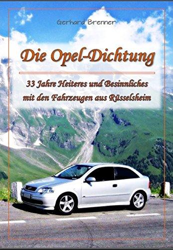 Die Opel-Dichtung: 33 Jahre Heiteres und Besinnliches mit den Fahrzeugen aus Rüsselsheim (German Edition)