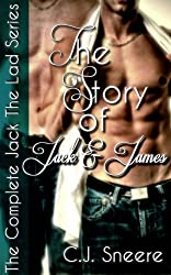 The Story Of Jack And James: The Complete Jack The Lad Series (Includes Jack The Lad, Jack & James, In Jack's Bed, Jack's Betrayal, Jack's Bachelor Party)