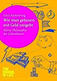 Wie man gelassen mit Geld umgeht: Kleine Philosophie der Lebenskunst (German Edition)