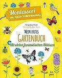 Mein erstes Gartenbuch. Montessori: eine Welt der Weiterentwicklung. Mit vielen fantastischen Stickern. Farben, Formen, Größen spielerisch entdecken. Ab 5 Jahren