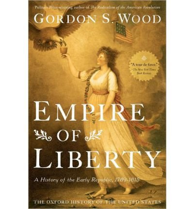 [( Empire of Liberty: A History of the Early Republic, 1789-1815 )] [by: Gordon S. Wood] [Nov-2009]