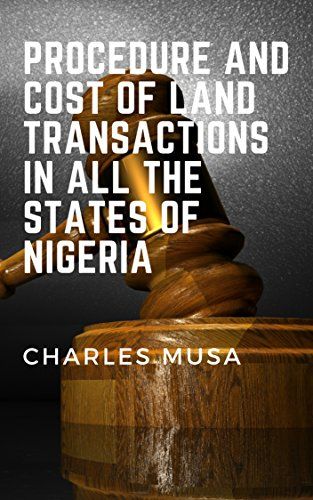 PROCEDURE AND COST OF LAND TRANSACTIONS IN ALL THE STATES OF NIGERIA (English Edition)