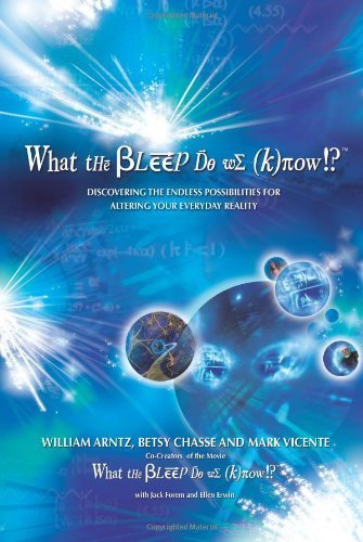 What the Bleep Do We Know!?(TM): Discovering the Endless Possibilities for Altering Your Everyday Reality by Arntz, William, Chasse, Betsy, Vicente, Mark (2007) Paperback