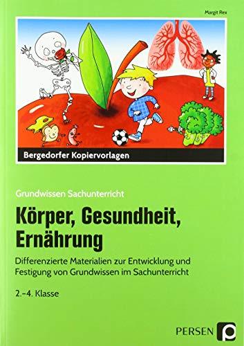 Körper, Gesundheit, Ernährung: Differenzierte Materialien zur Entwicklung und Festigung von Grundwissen im Sachunterricht (2. bis 4. Klasse) (Grundwissen Sachunterricht) -