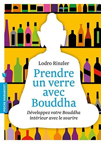Prendre un verre avec Bouddha: Développez votre Bouddha intérieur avec le sourire