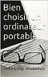 Ordinateur portable: Faites le bon choix ! (French Edition)