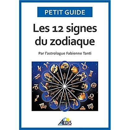 Les 12 signes du zodiaque: Par l'astrologue Fabienne Tanti (Petit guide t. 125)