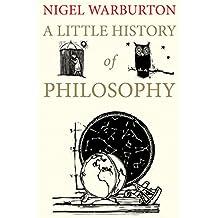 A Little History of Philosophy by Nigel Warburton (11-Sep-2012) Paperback