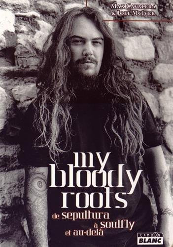 MY BLOODY ROOTS De Sepultura à Soulfly et au-delà