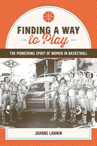 Finding a Way to Play: The Pioneering Spirit of Women in Basketball por Joanne Lannin