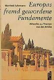 Europas fremd gewordene Fundamente: Aktuelles zu Themen aus der Antike. Mit einem Verzeichnis der Schriften Manfred Fuhrmanns