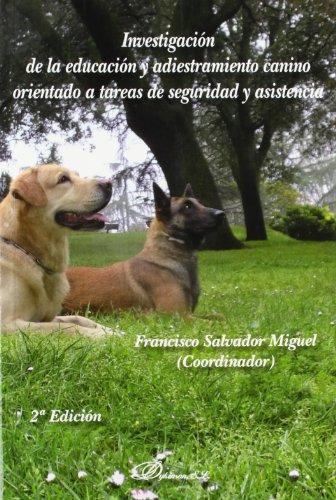 Investigación de la educación y adiestramiento canino orientado a tareas de seguridad y asistencia por Francisco Salvador Miguel [et al.]
