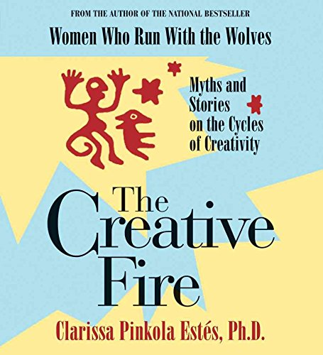[The Creative Fire] (By: Clarissa Pinkola Estes) [published: October, 2009]