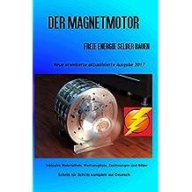 Der Magnetmotor: Freie Energie selber bauen Neue erweiterte aktualisierte Ausgabe 2017 Taschenbuch