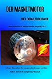 Der Magnetmotor: Freie Energie selber bauen Neue erweiterte aktualisierte Ausgabe 2017 Taschenbuch - Patrick Weinand