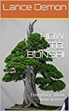 #6: HOW TO: BONSAI: Everything about bonsai trees