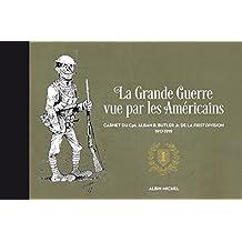 La Grande Guerre vue par les Américains : Carnet de guerre du Cpt. Alban Butler de la First Division, 1917-1919