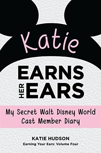 Katie Earns Her Ears: My Secret Walt Disney World Cast Member Diary (Earning Your Ears Book 4) (English Edition)