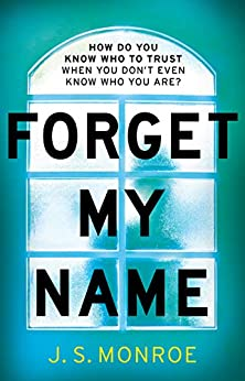 Forget My Name: A gripping thriller with a shocking twist from the bestselling author of Find Me by [Monroe, J.S.]