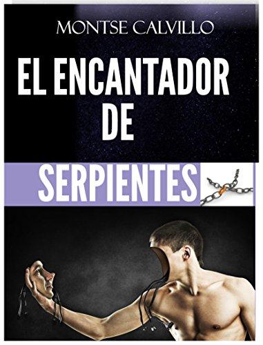 EL ENCANTADOR DE SERPIENTES por MONTSERRAT CALVILLO HERNANDEZ