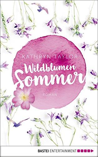Wildblumensommer: Roman von [Taylor, Kathryn]