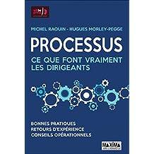 Processus : ce que font vraiment les dirigeants: Bonnes pratiques, retours d'expérience, conseils opérationnels (HORS COLLECTION)