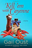 Kill Em with Cayenne: A Mystery (Spice Shop Mystery Series) by Gail Oust (2014-12-16)