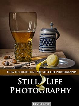 Still Life Photography by [Best, Kevin]