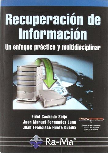 Recuperación de información. Un enfoque práctico y multidisciplinar por Juan Manuel Fernández Luna