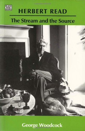 Herbert Read: The Stream and the Source por George Woodcock