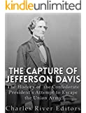 The Capture of Jefferson Davis: The History of the Confederate President's Attempt to Escape the Union Army